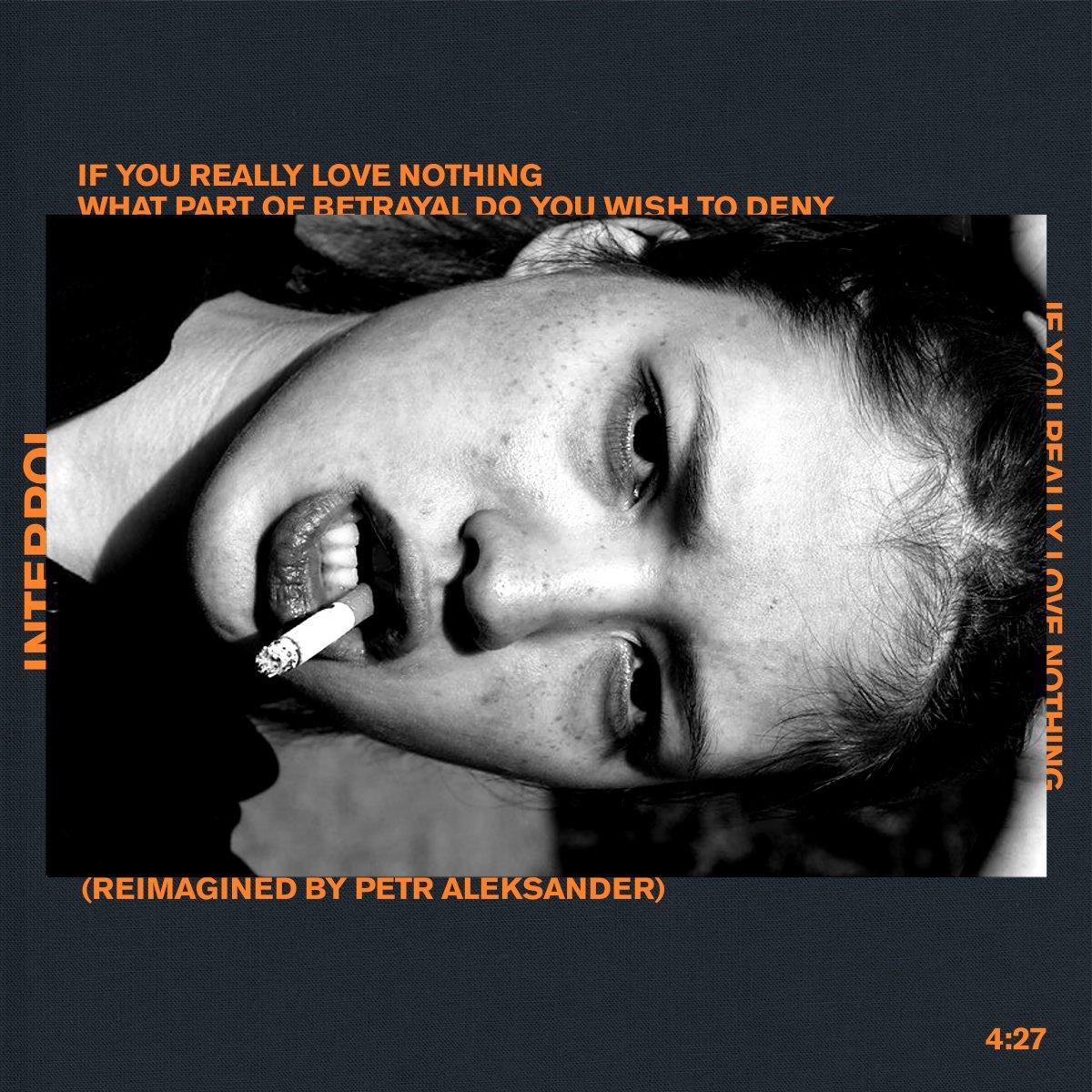 "Interpol – ""If You Really Love Nothing"" (Reimagined By Pêtr Aleksänder)"